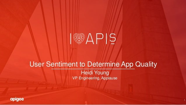 1 User Sentiment to Determine App Quality Heidi Young VP Engineering, Applause