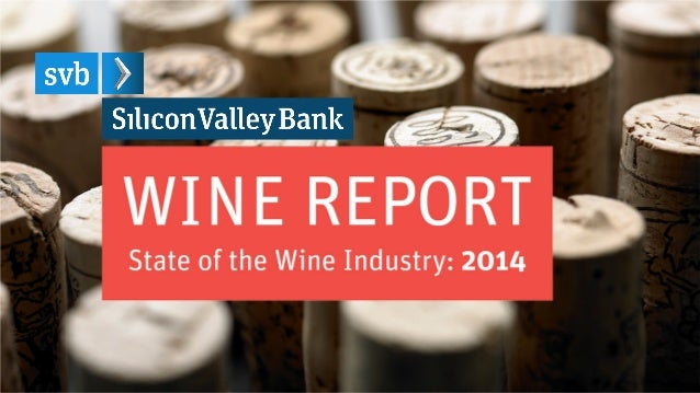 Silicon Valley Bank Wine Report SVB's Annual State of the Wine Industry Report addresses current trends, conditions and fu...
