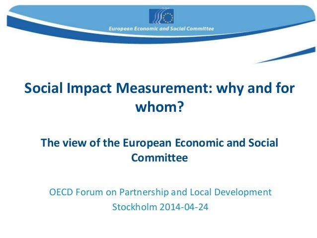 Social Impact Measurement: why and for whom? The view of the European Economic and Social Committee OECD Forum on Partners...
