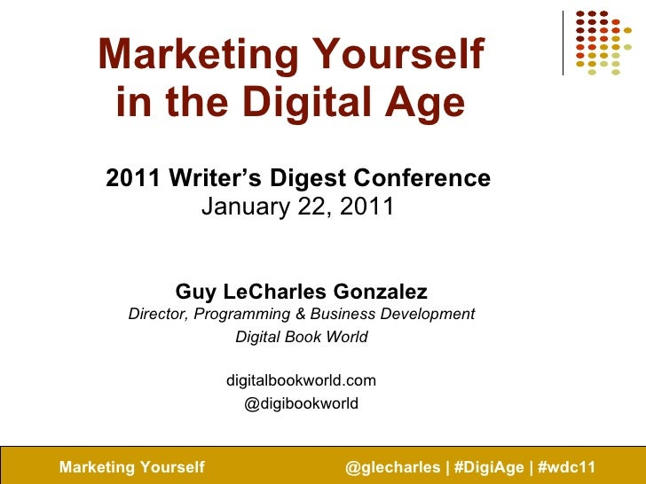 Marketing Yourself in the Digital Age 2011 Writer's Digest Conference January 22, 2011 Guy LeCharles Gonzalez Director, Pr...