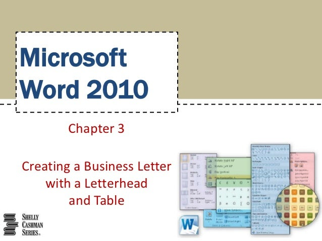 MicrosoftWord 2010        Chapter 3Creating a Business Letter    with a Letterhead        and Table
