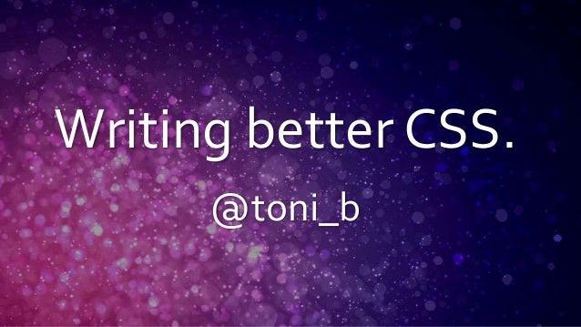 Writing better CSS. @toni_b
