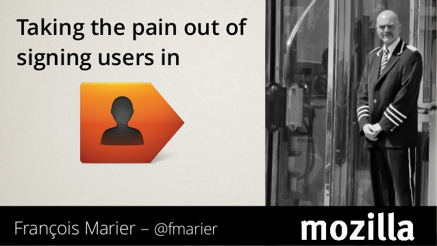 François Marier – @fmarier Taking the pain out of signing users in