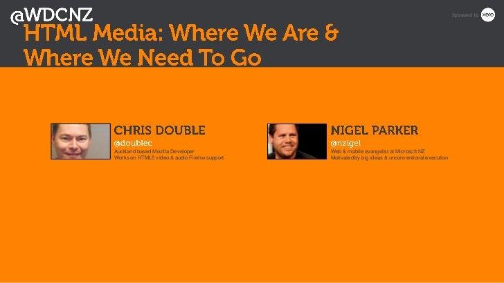 Sponsored byAuckland based Mozilla Developer               Web & mobile evangelist at Microsoft NZWorks on HTML5 video & a...