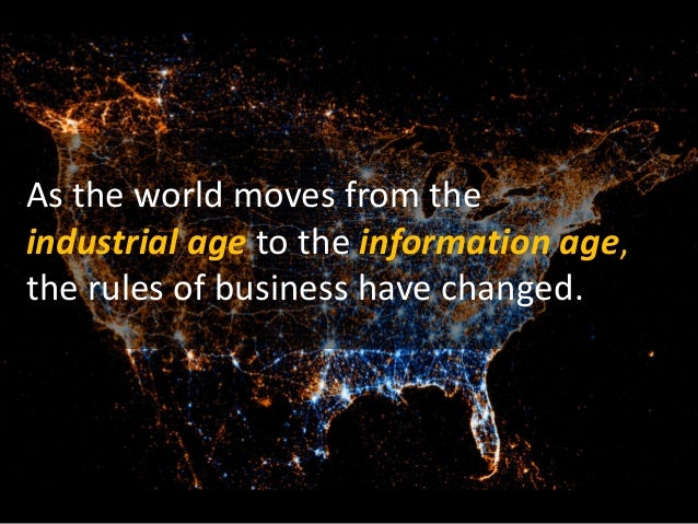 As the world moves from the industrial age to the information age, the rules of business have changed.