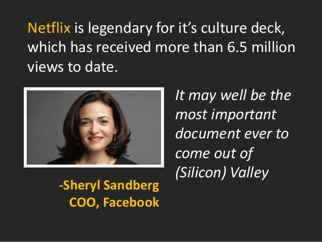Netflix is legendary for it's culture deck, which has received more than 6.5 million views to date.  It may well be the mo...