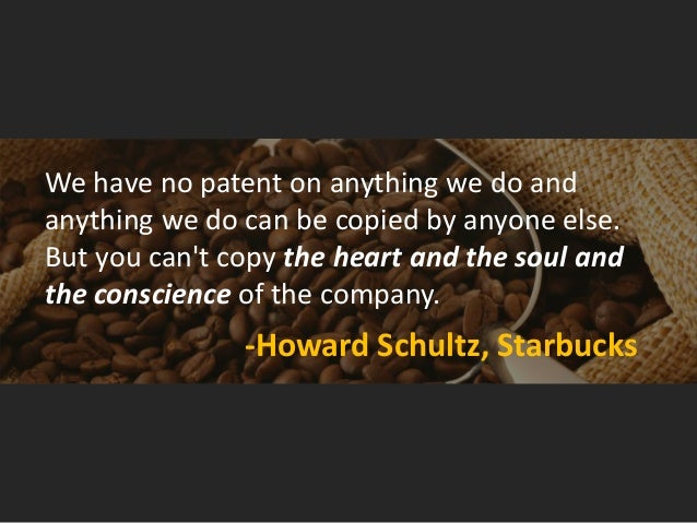 We have no patent on anything we do and anything we do can be copied by anyone else. But you can't copy the heart and the ...