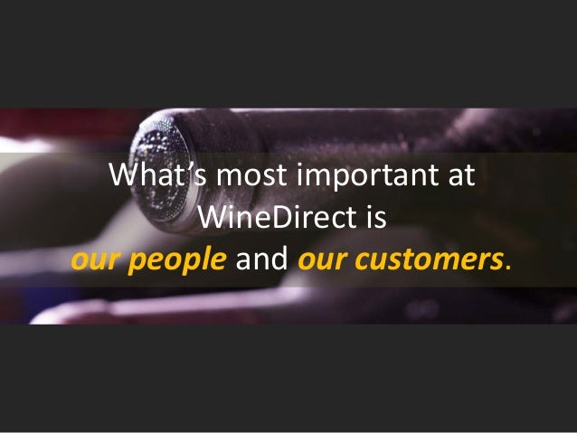 What's most important at WineDirect is our people and our customers.