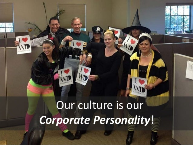 Our culture is our  Corporate Personality!