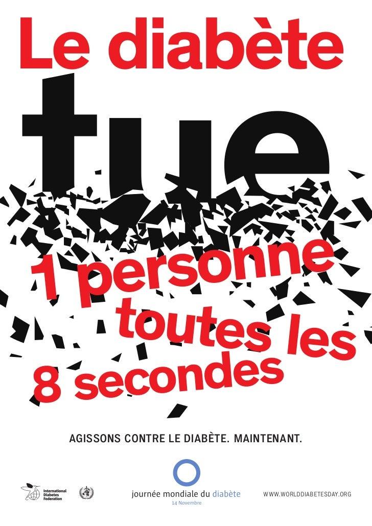 Le diabète1 personne        toutes les8 secondes AGISSONS CONTRE LE DIABÈTE. MAINTENANT.                                 W...