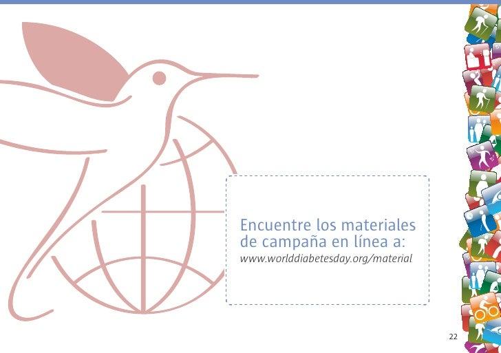Encuentre los materiales de campaña en línea a: www.worlddiabetesday.org/material                                         ...