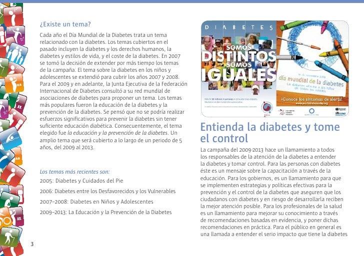 ¿Existe un tema?     Cada año el Día Mundial de la Diabetes trata un tema     relacionado con la diabetes. Los temas cubie...