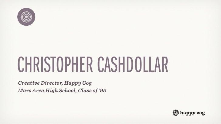 CHRISTOPHER CASHDOLLAR Creative Director, Happy Cog Mars Area High School, Class of '95