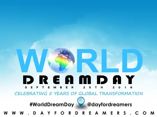 W W W . W O R L D D R E A M D A Y . O R G#WorldDreamDay @dayfordreamers S E P T E M B E R 2 5 T H 2 0 1 6 CELEBRATING 5 YE...