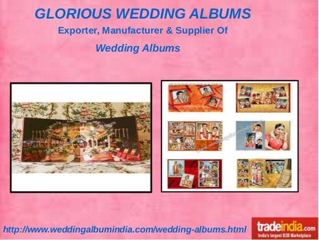 GLORIOUS WEDDING ALBUMS http://www.weddingalbumindia.com/wedding-albums.html Exporter, Manufacturer & Supplier Of Wedding ...