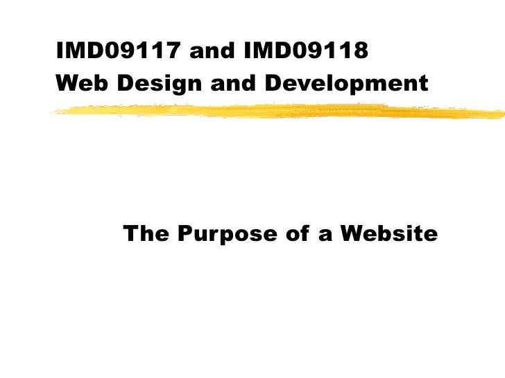IMD09117 and IMD09118  Web Design and Development The Purpose of a Website