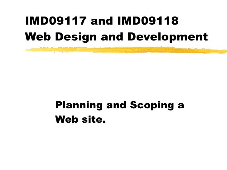 IMD09117 and IMD09118  Web Design and Development Planning and Scoping a Web site.