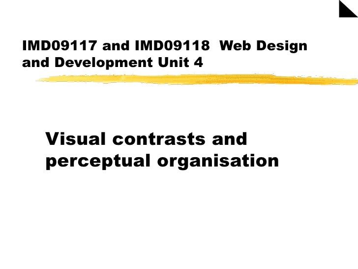 IMD09117 and IMD09118  Web Design and Development Unit 4 Visual contrasts and perceptual organisation