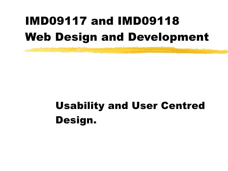 IMD09117 and IMD09118  Web Design and Development Usability and User Centred Design.