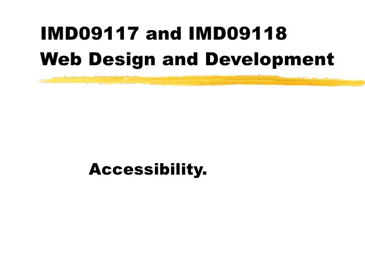 IMD09117 and IMD09118  Web Design and Development Accessibility.