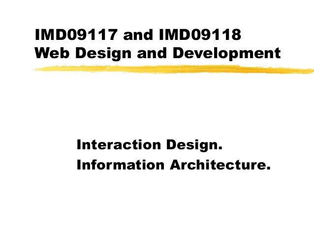 IMD09117 and IMD09118 Web Design and Development Interaction Design. Information Architecture.
