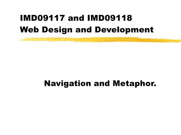 IMD09117 and IMD09118  Web Design and Development Navigation and Metaphor.