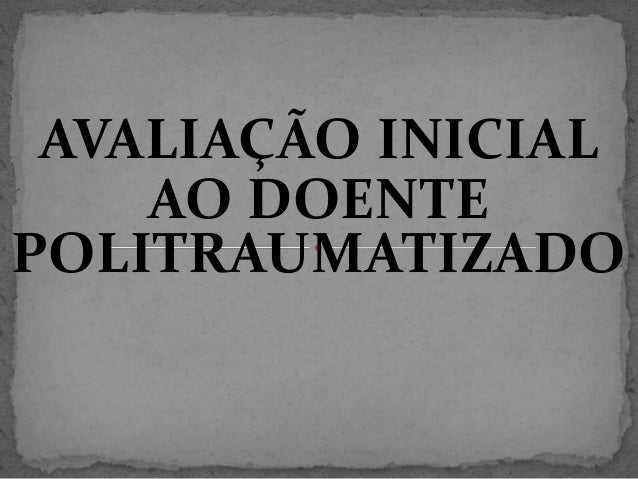 AVALIAÇÃO INICIAL AO DOENTE POLITRAUMATIZADO