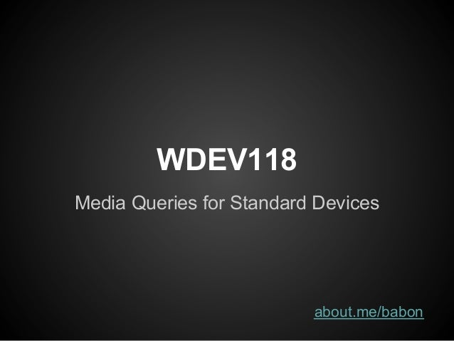 WDEV118Media Queries for Standard Devices                          about.me/babon