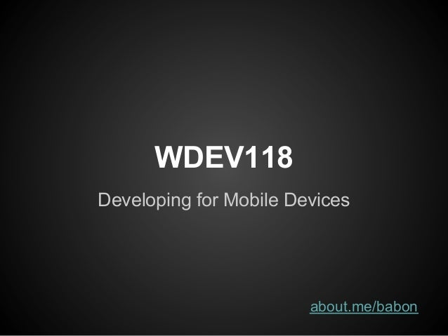 WDEV118Developing for Mobile Devices                        about.me/babon
