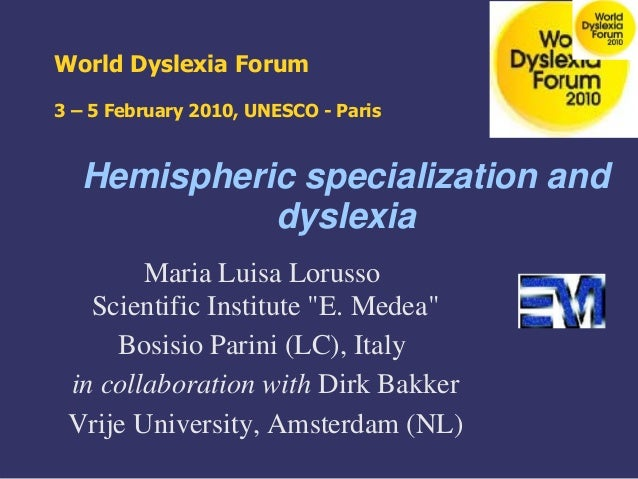 The Advantages Of Dyslexia And Why E >> Hemispheric Specialization And Dyslexia By Dr Maria Luisa Lorusso
