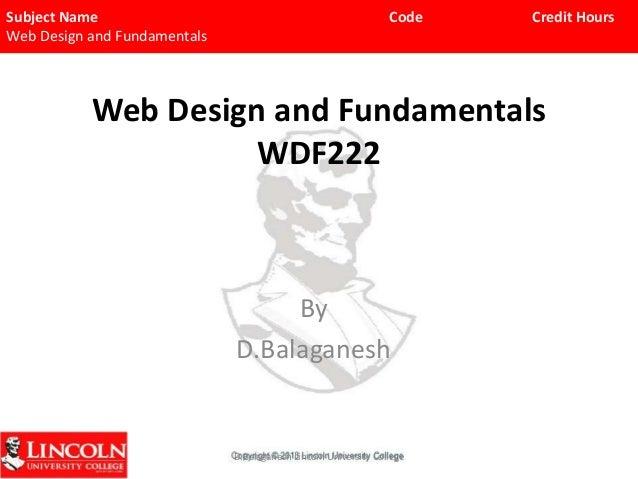 Subject Name Web Design and Fundamentals  Code  Credit Hours  Web Design and Fundamentals WDF222  By D.Balaganesh  D.Balag...