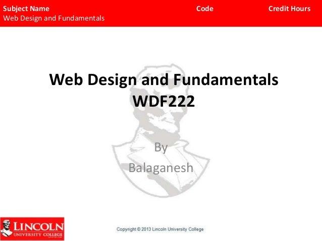 Subject Name Web Design and Fundamentals  Code  Credit Hours  Web Design and Fundamentals WDF222 By Balaganesh