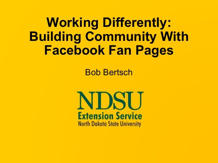 Working Differently: Building Community With Facebook Fan Pages Bob Bertsch