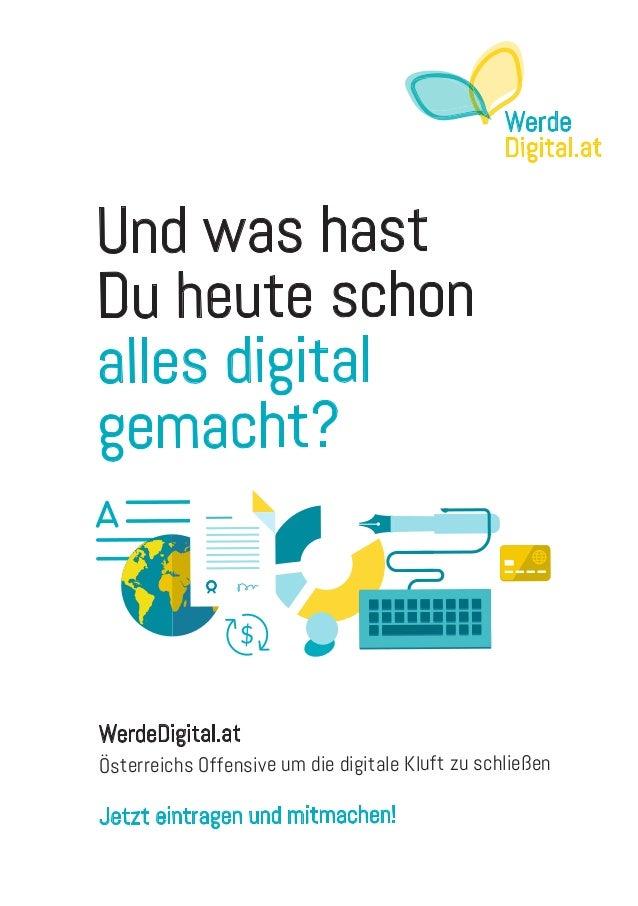 und was hast Du heute schon alles digital gemacht? Werde Digital.at WerdeDigital.at Österreichs offensive um die digitale ...