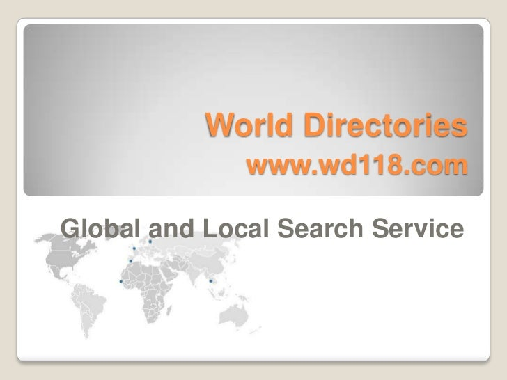 World Directories              www.wd118.comGlobal and Local Search Service