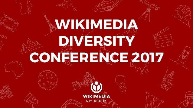 WIKIMEDIA DIVERSITY CONFERENCE 2017