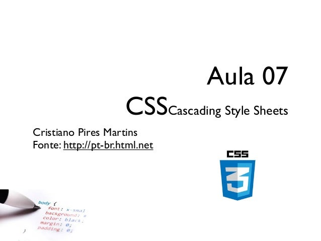 Aula 07  CSSCascading Style Sheets Cristiano Pires Martins Fonte: http://pt-br.html.net