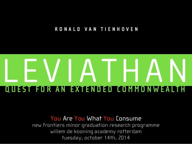 R O N A L D V A N T I E N H O V E N  LEVIATHAN QUEST FOR AN EXTENDED COMMONWEALTH  You Are You What You Consume  new front...