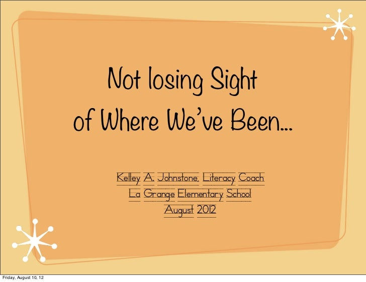 Not losing Sight                        of Where We've Been...                            Kelley A. Johnstone, Literacy Co...