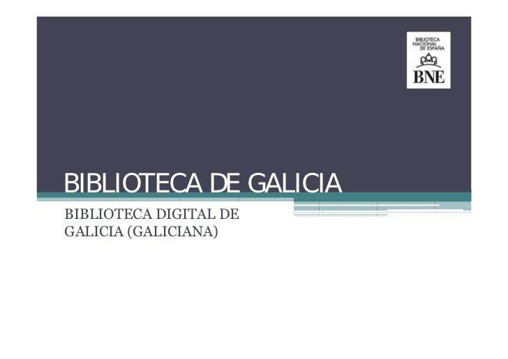 BIBLIOTECA DE GALICIABIBLIOTECA DIGITAL DEGALICIA (GALICIANA)