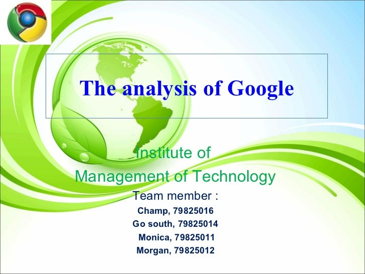 The analysis of Google      Institute ofManagement of Technology      Team member :       Champ, 79825016      Go south, 7...