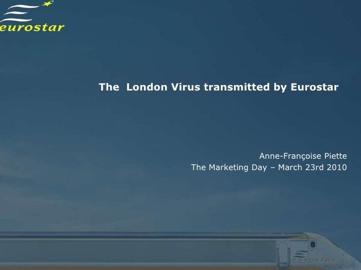 The London Virus transmitted by Eurostar                                   Anne-Françoise Piette                The Market...