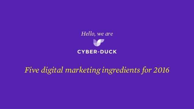 Hello, we are Five digital marketing ingredients for 2016