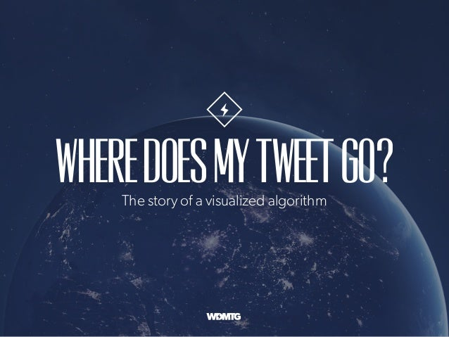 WhereDoesMyTweetGo?The story of a visualized algorithm