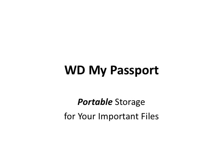 WD My Passport    Portable Storagefor Your Important Files