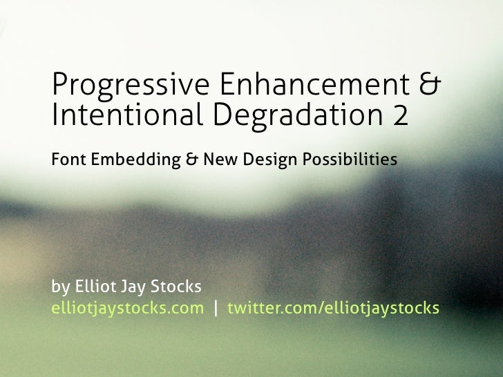Progressive Enhancement & Intentional Degradation 2 Font Embedding & New Design Possibilities     by Elliot Jay Stocks ell...