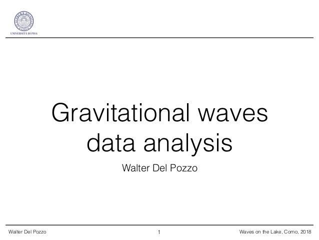 Walter Del Pozzo Waves on the Lake, Como, 2018 Gravitational waves data analysis Walter Del Pozzo 1