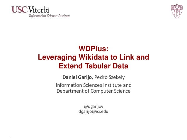 WDPlus: Leveraging Wikidata to Link and Extend Tabular Data Daniel Garijo, Pedro Szekely Information Sciences Institute an...