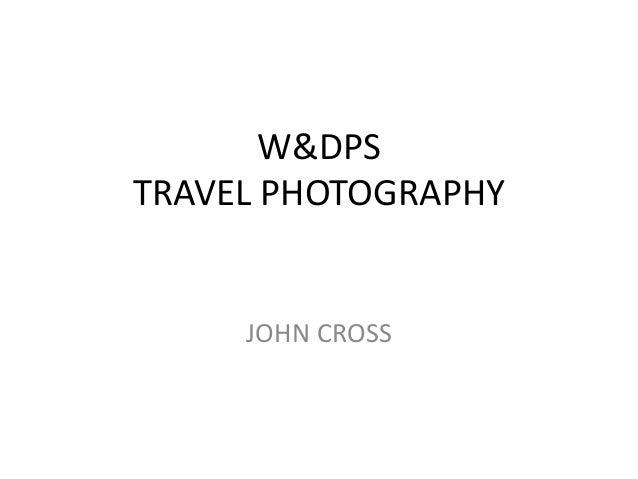 W&DPS TRAVEL PHOTOGRAPHY JOHN CROSS