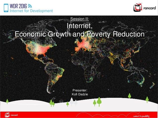 Session II: Internet, Economic Growth and Poverty Reduction Presenter: Kofi Dadzie